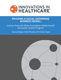Pfizer Foundation Global Health Innovation Grants Program Pivoting A Social Enterprise Business Model Innovations In Healthcare